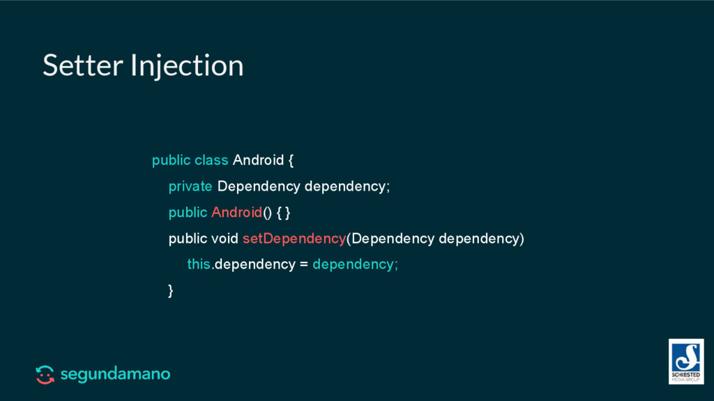 Setter Injection public class Android { private...