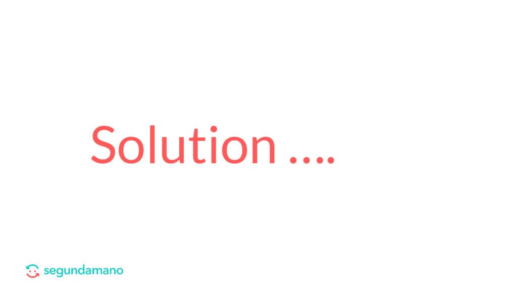 Solution ….