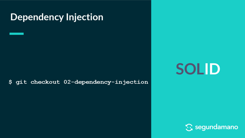 SOLID Dependency Injection $ git checkout 02-de...