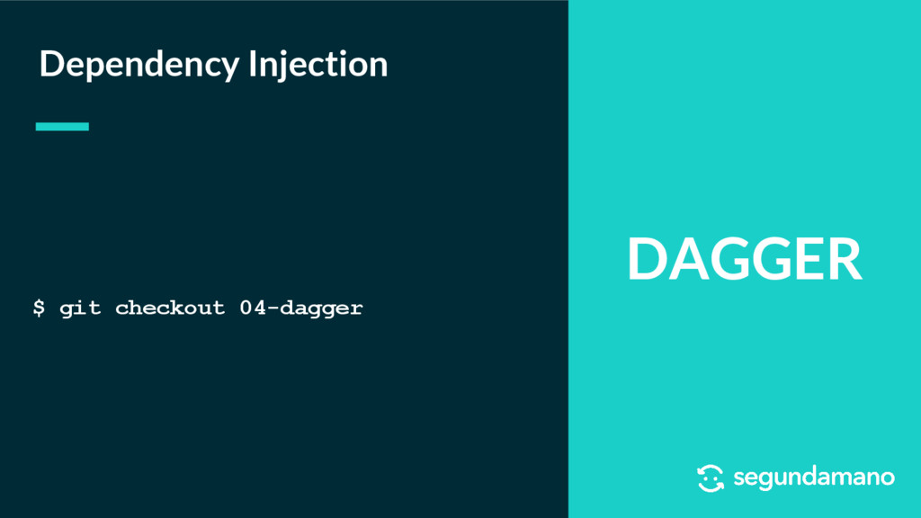 DAGGER Dependency Injection $ git checkout 04-d...