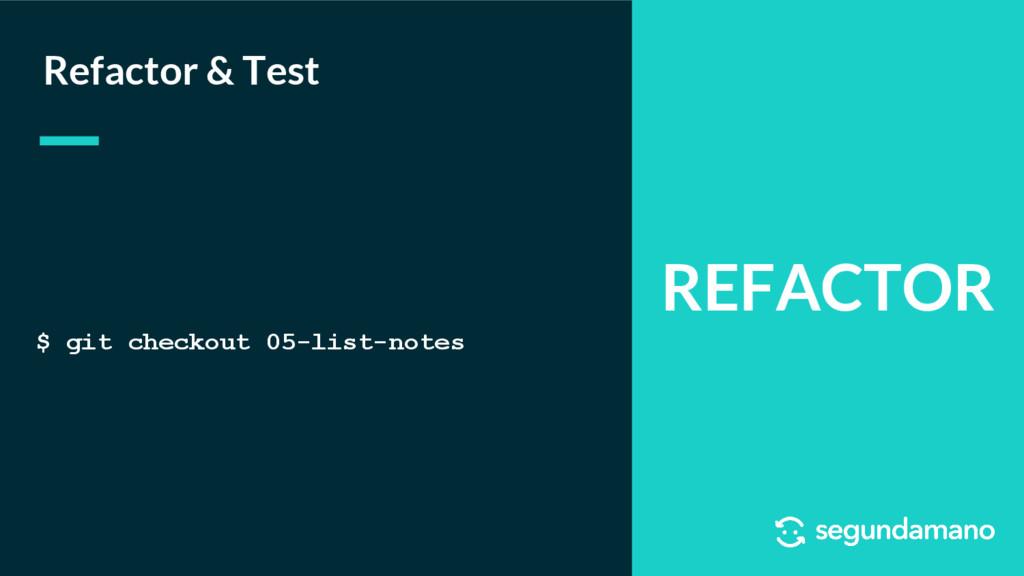 REFACTOR Refactor & Test $ git checkout 05-list...