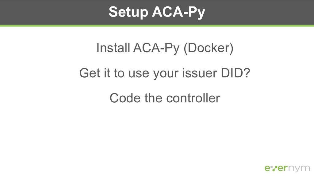 Setup ACA-Py Install ACA-Py (Docker) Get it to ...