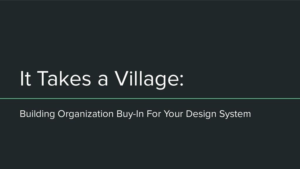 It Takes a Village: Building Organization Buy-I...