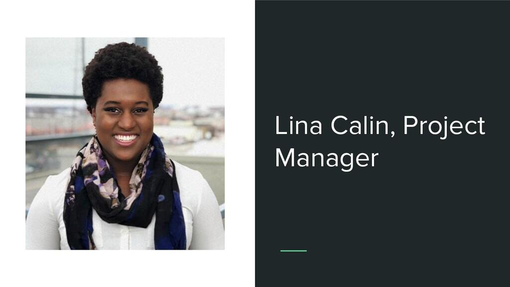 Lina Calin, Project Manager