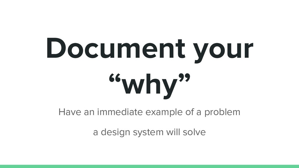 """Document your """"why"""" Have an immediate example o..."""