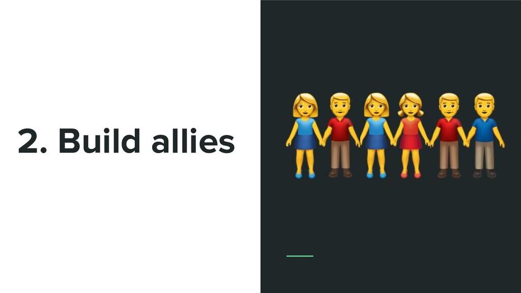 2. Build allies