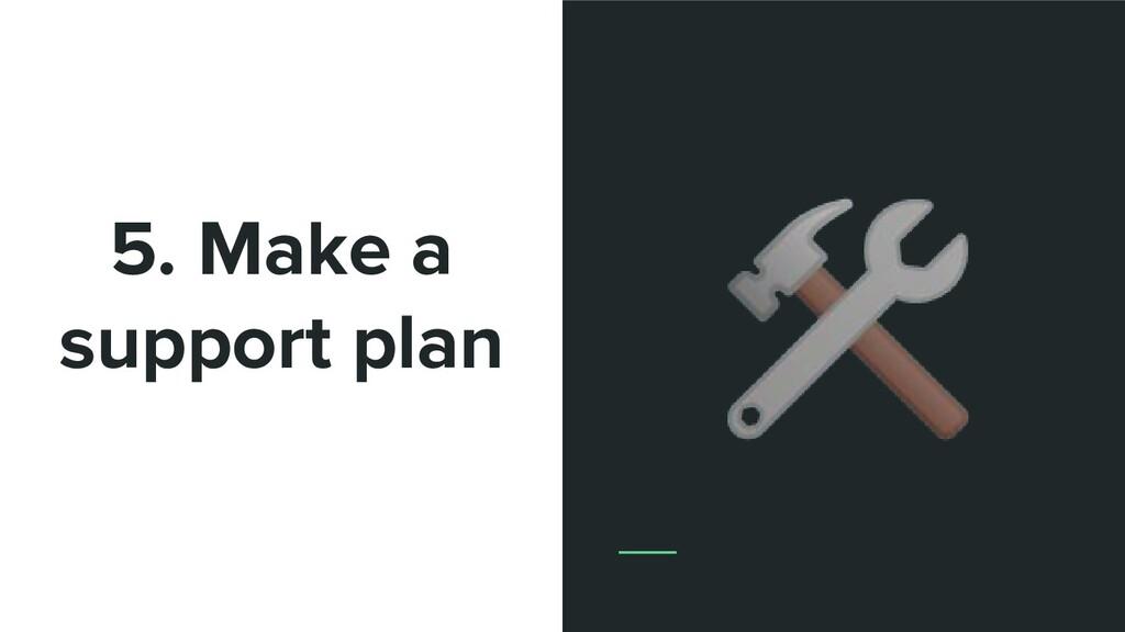5. Make a support plan