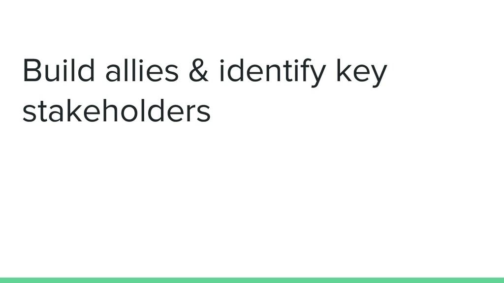 Build allies & identify key stakeholders
