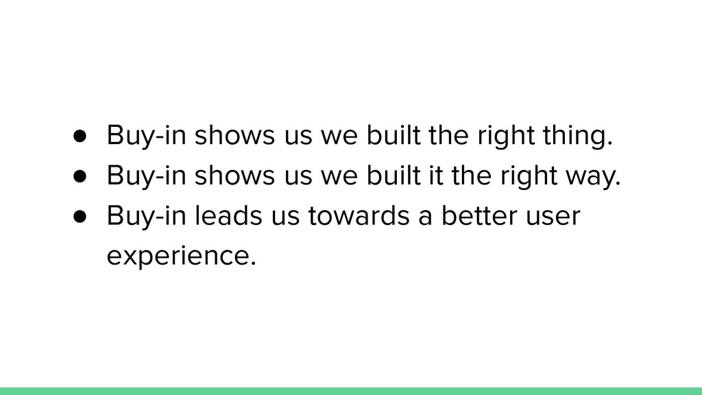 ● Buy-in shows us we built the right thing. ● B...