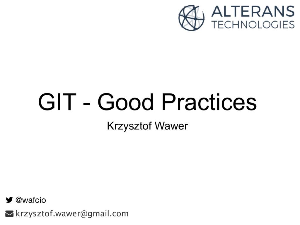GIT - Good Practices Krzysztof Wawer ! @wafcio ...