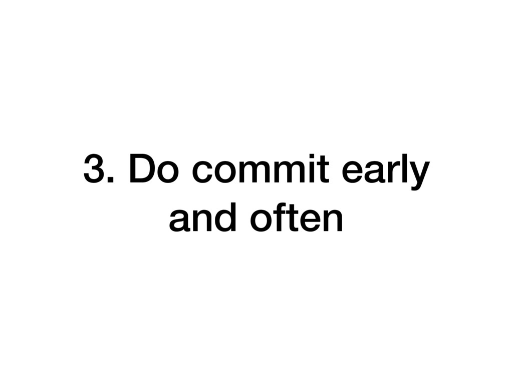 3. Do commit early and often