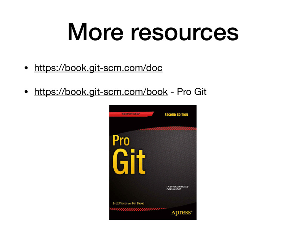 More resources • https://book.git-scm.com/doc  ...