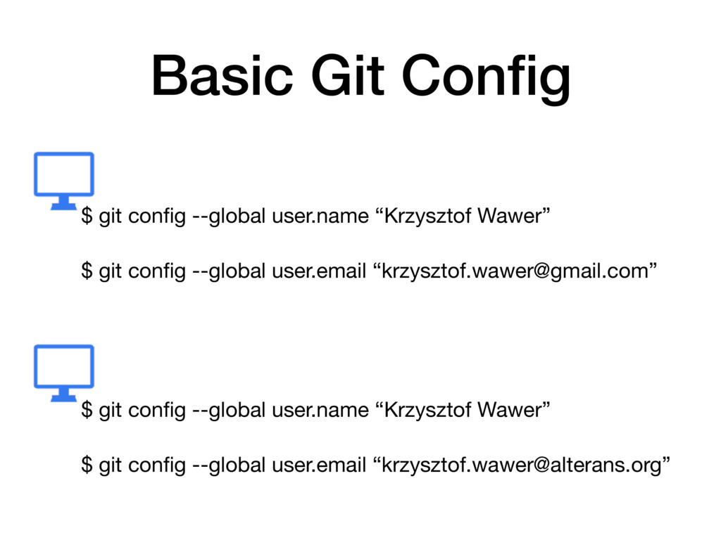 Basic Git Config $ git config --global user.name ...
