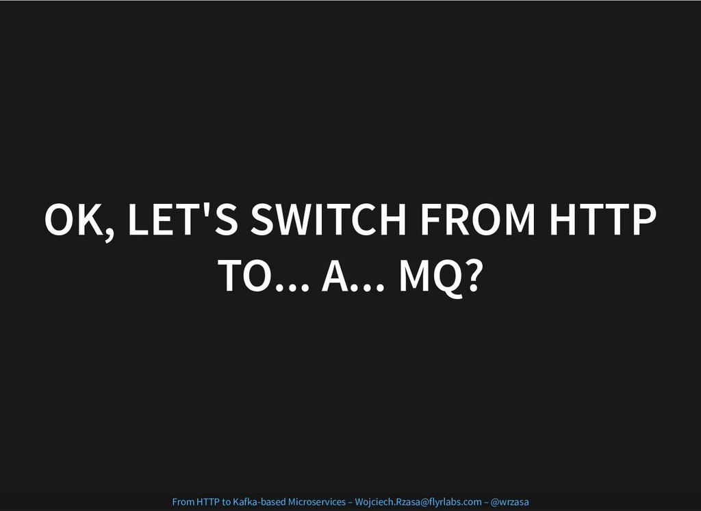 OK, LET'S SWITCH FROM HTTP OK, LET'S SWITCH FRO...