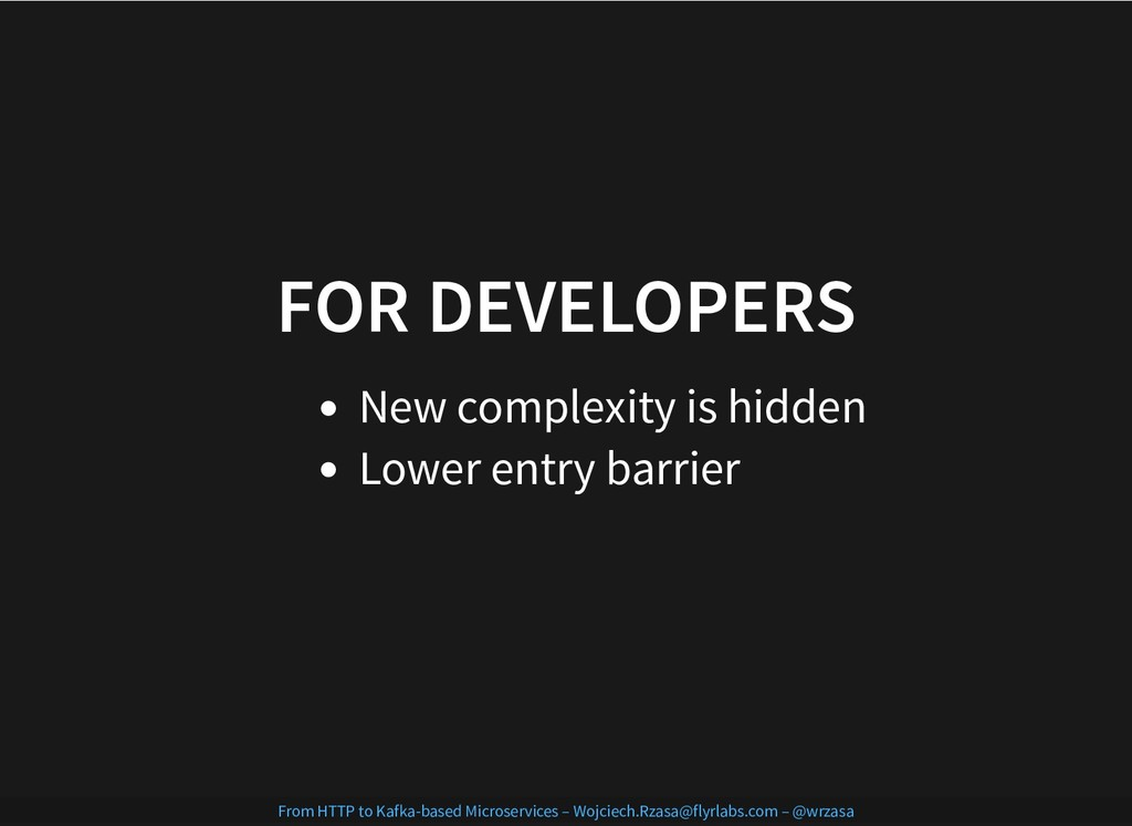FOR DEVELOPERS FOR DEVELOPERS New complexity is...