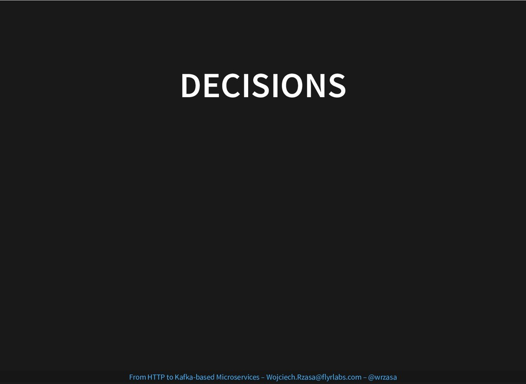 DECISIONS DECISIONS From HTTP to Kafka-based Mi...