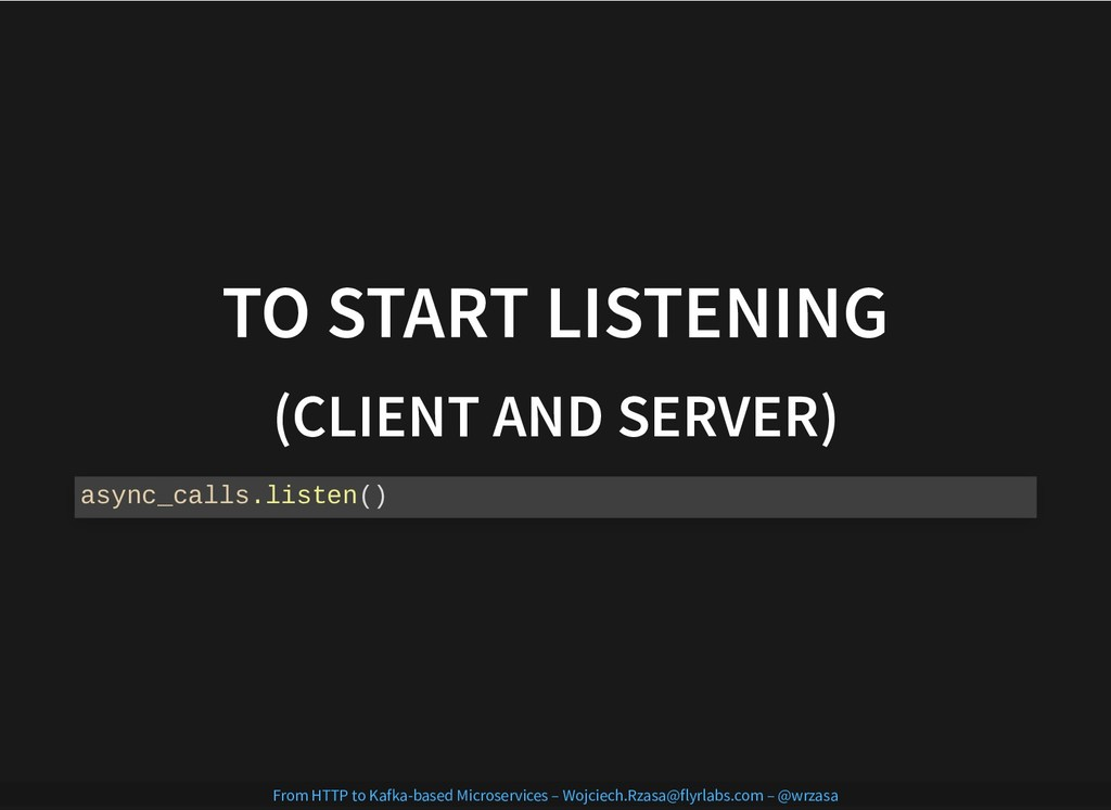 TO START LISTENING TO START LISTENING (CLIENT A...