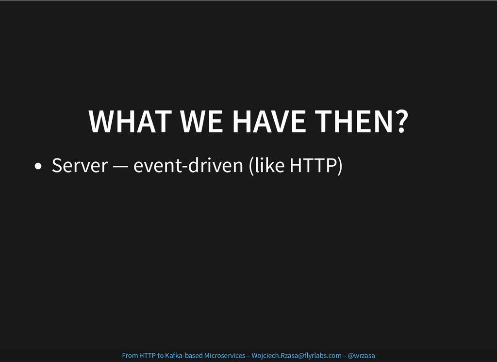 WHAT WE HAVE THEN? WHAT WE HAVE THEN? Server — ...