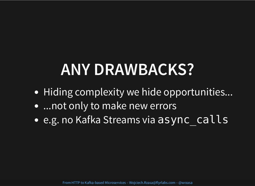 ANY DRAWBACKS? ANY DRAWBACKS? Hiding complexity...