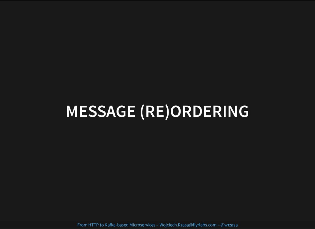 MESSAGE (RE)ORDERING MESSAGE (RE)ORDERING From ...