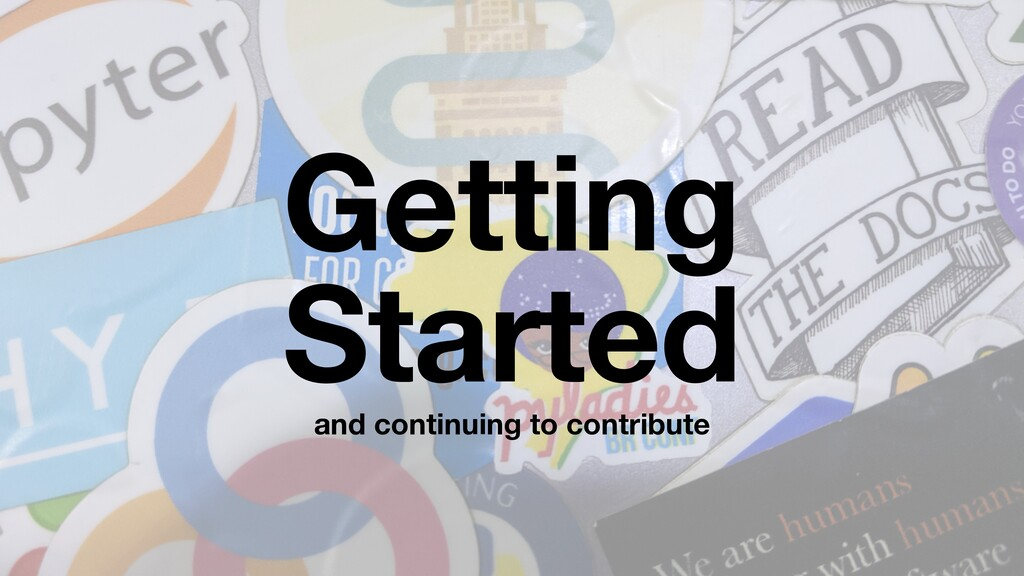 Getting Started and continuing to contribute
