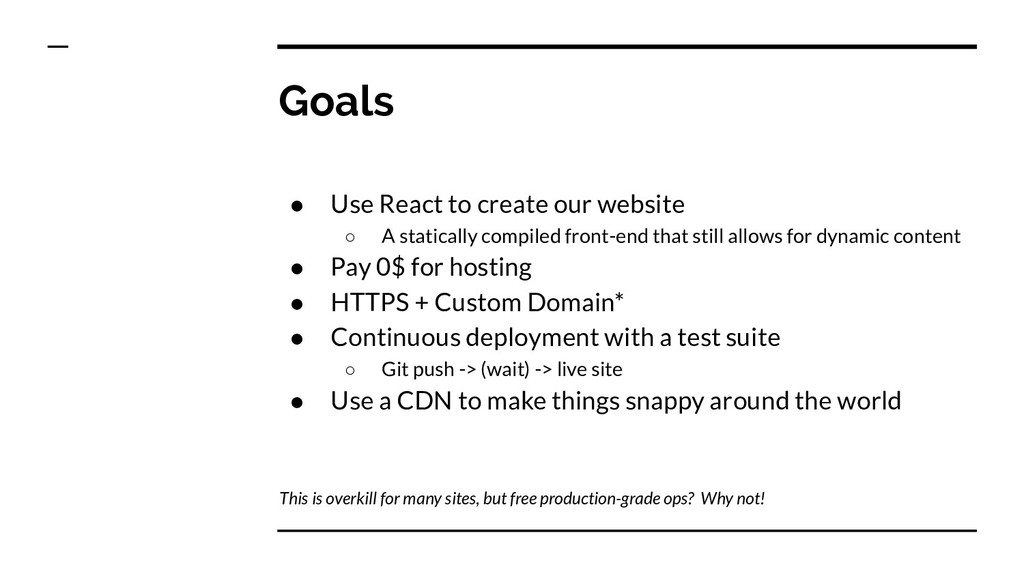 Goals ● Use React to create our website ○ A sta...