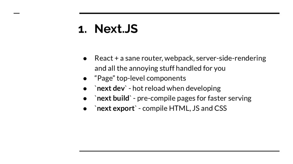 1. Next.JS ● React + a sane router, webpack, se...