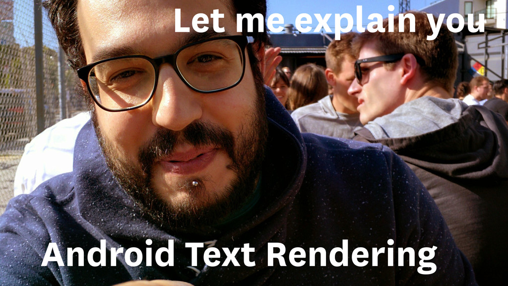 Android Text Rendering Let me explain you