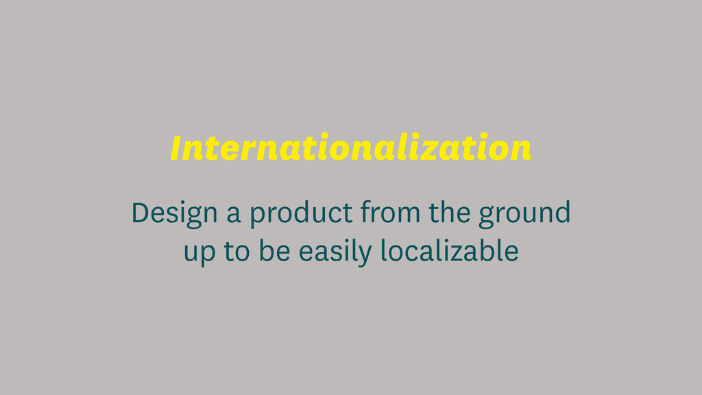 Internationalization Design a product from the ...