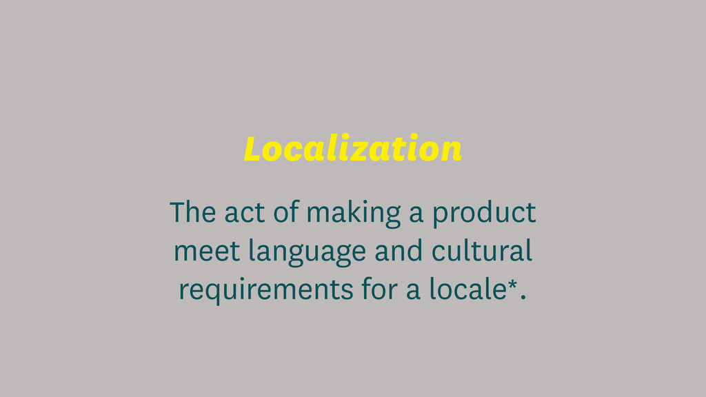 Localization The act of making a product meet l...