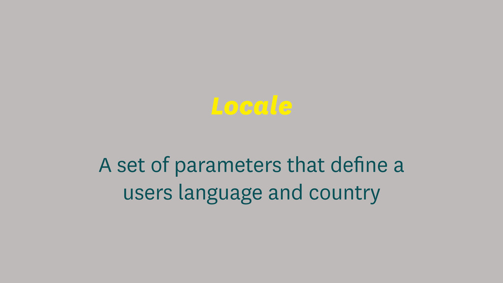 Locale A set of parameters that define a users l...