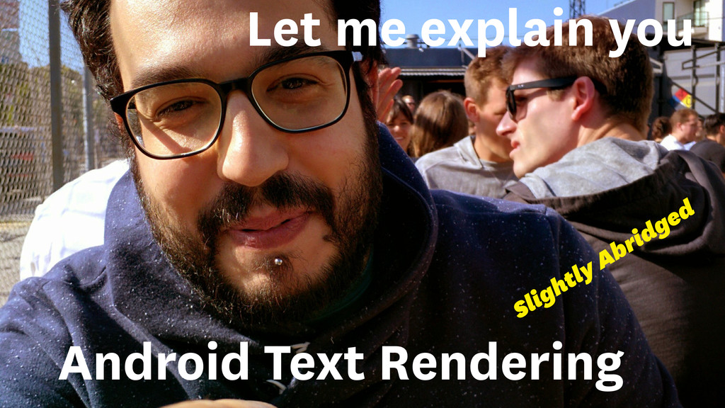 Android Text Rendering Let me explain you Sligh...