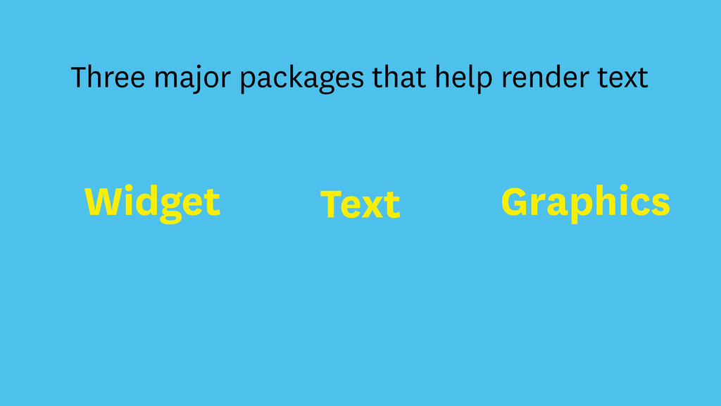 Widget Text Graphics Three major packages that ...