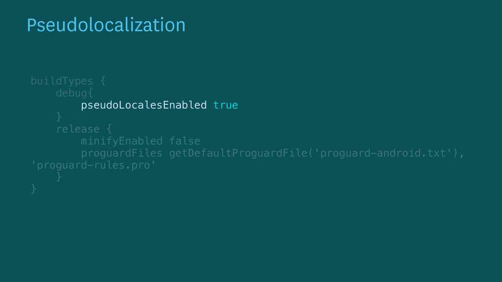 Pseudolocalization buildTypes { debug{ pseudo...