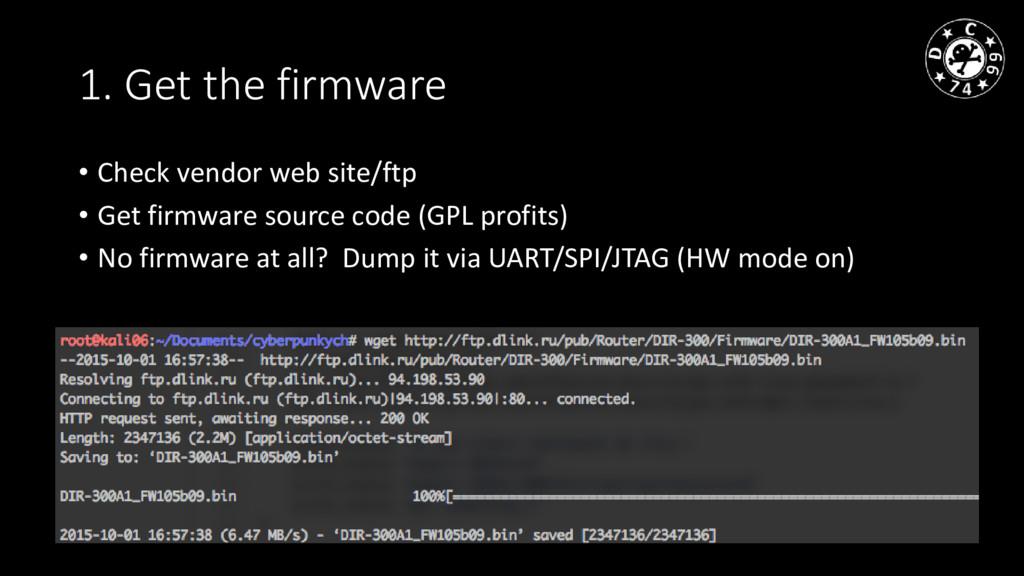 1. Get the firmware • Сheck vendor web site/ftp...