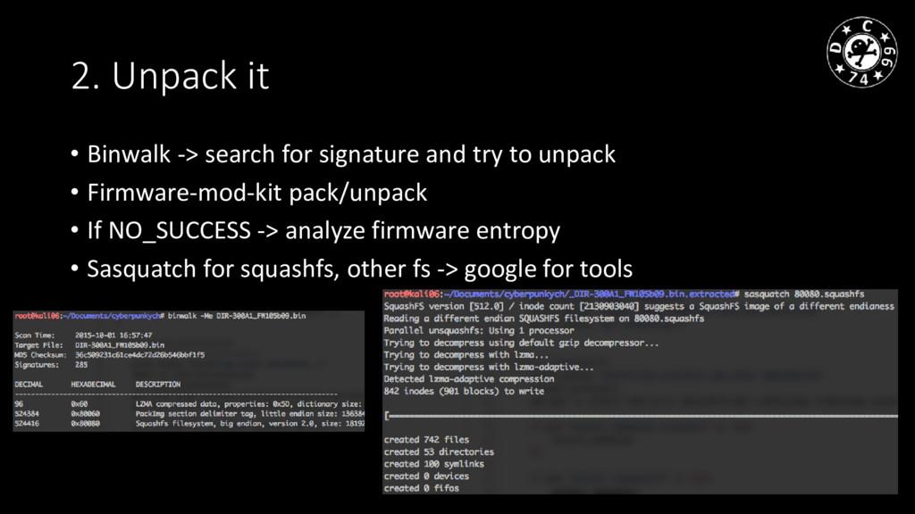 2. Unpack it • Binwalk -> search for signature ...