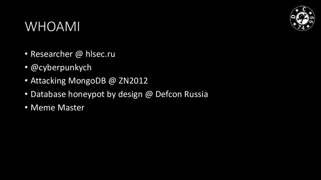 WHOAMI • Researcher @ hlsec.ru • @cyberpunkych ...
