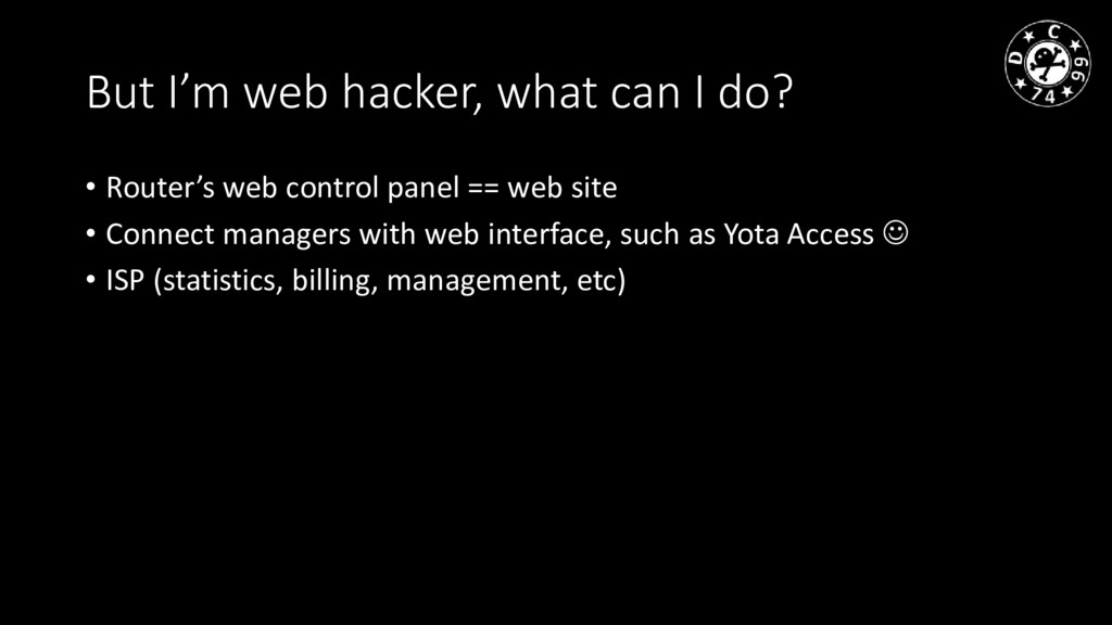 But I'm web hacker, what can I do? • Router's w...