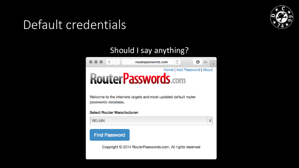Default credentials Should I say anything?