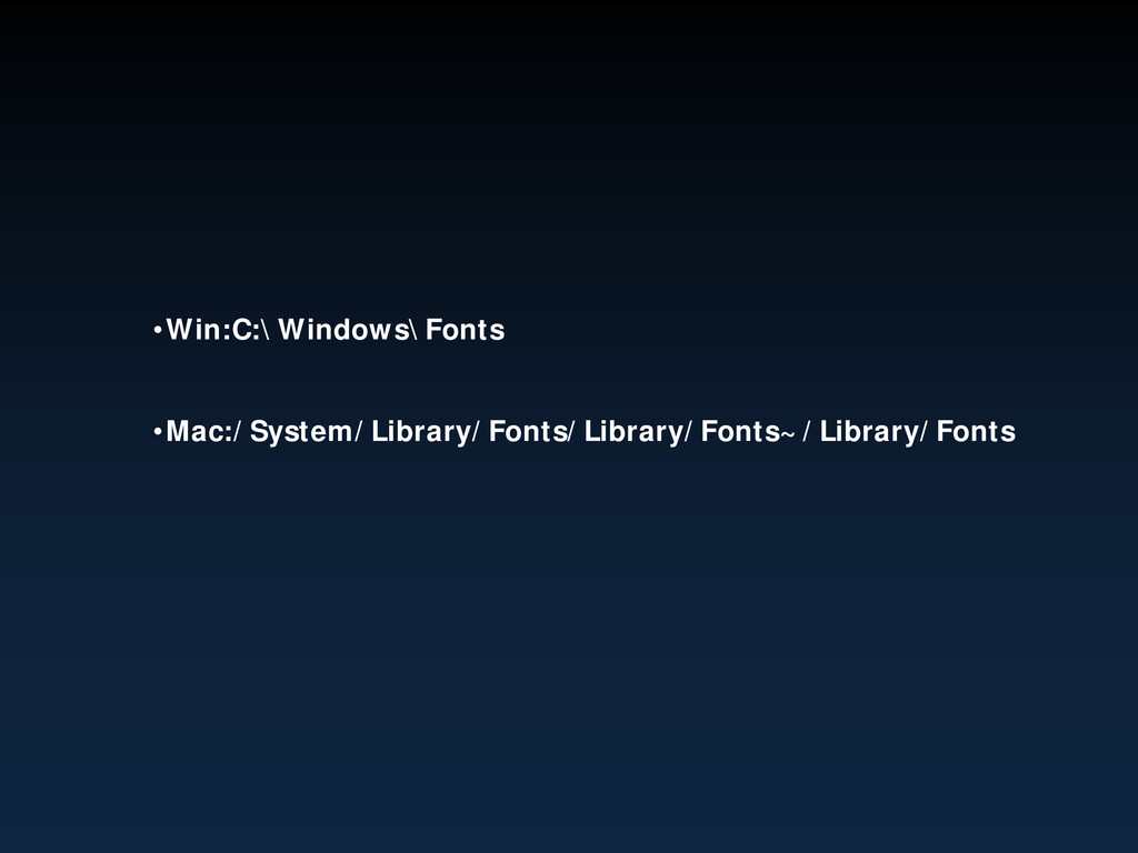 •Win:C:\Windows\Fonts •Mac:/System/Library/Font...