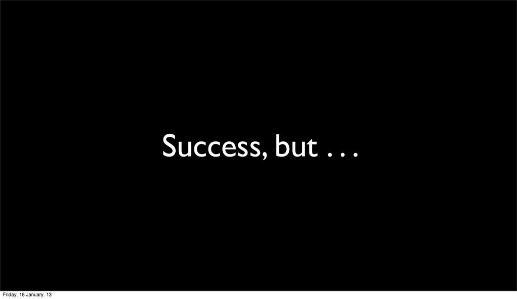 Success, but . . . Friday, 18 January, 13