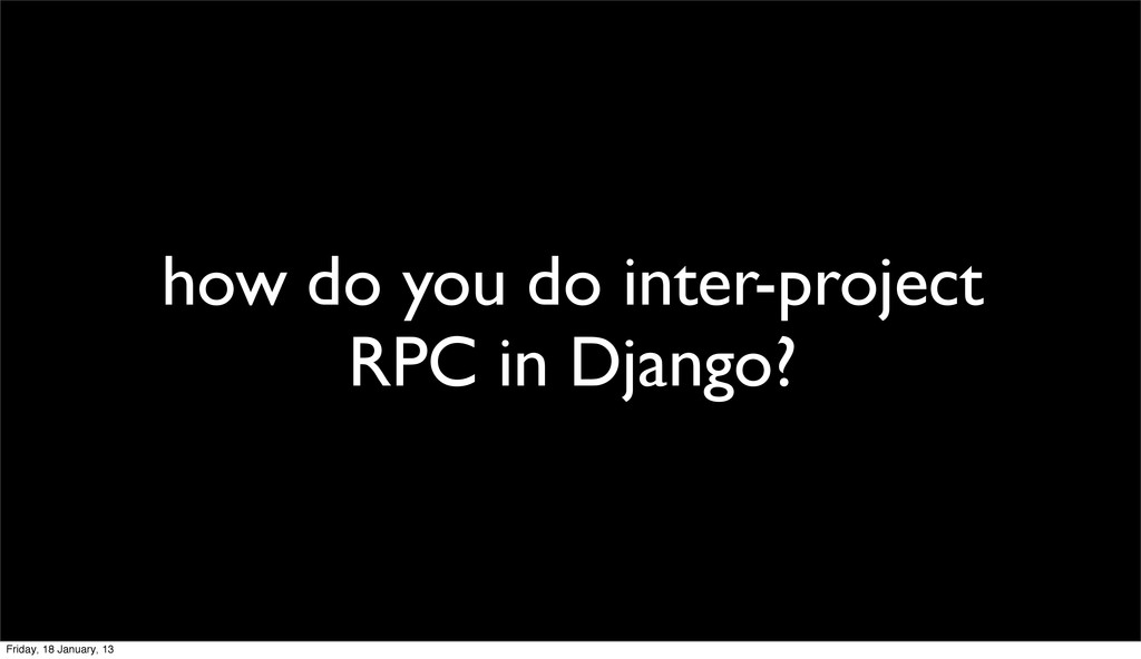 how do you do inter-project RPC in Django? Frid...