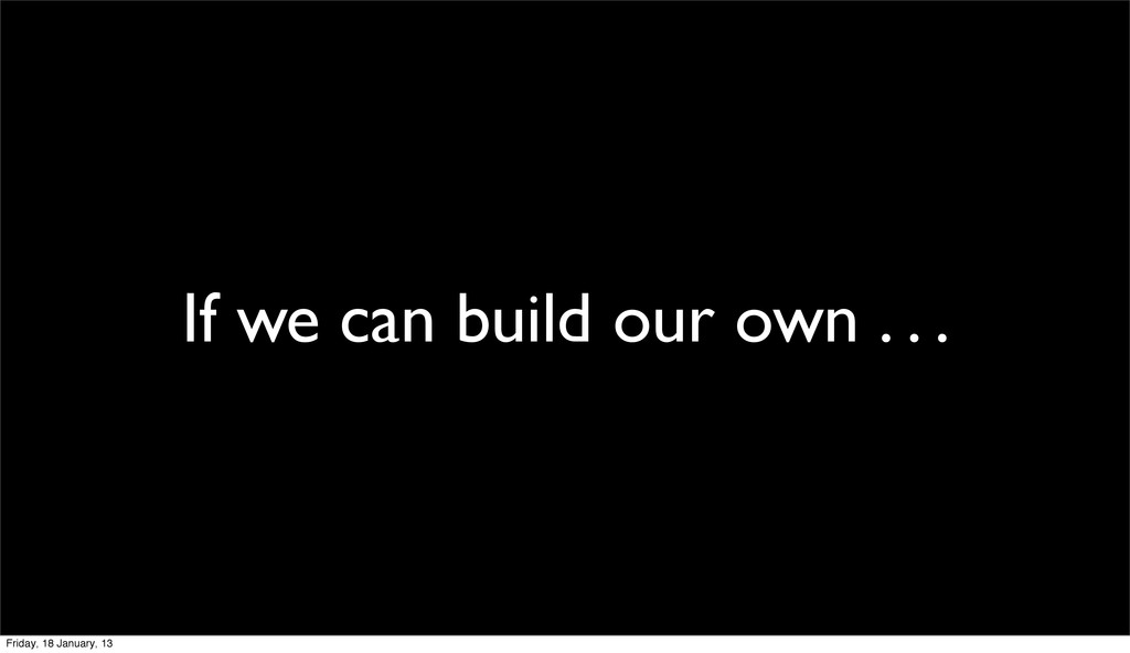If we can build our own . . . Friday, 18 Januar...
