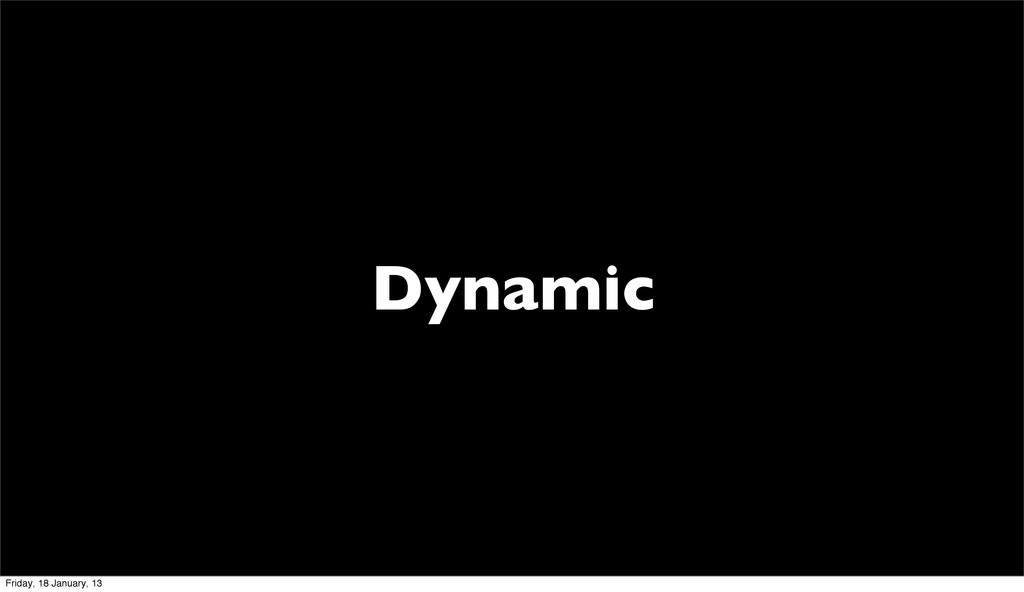Dynamic Friday, 18 January, 13