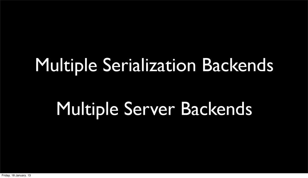 Multiple Serialization Backends Multiple Server...