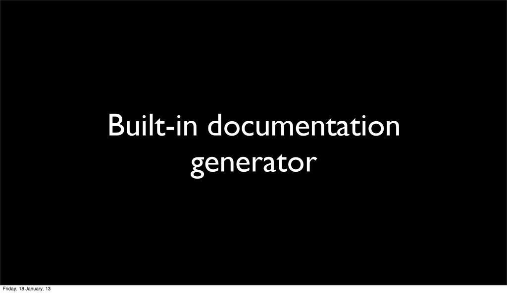 Built-in documentation generator Friday, 18 Jan...