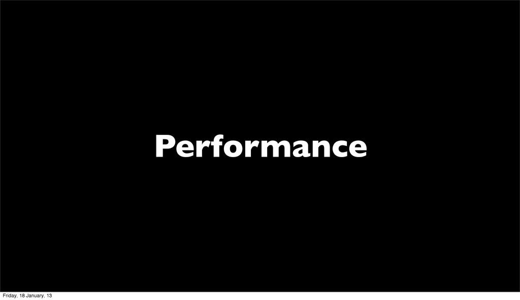 Performance Friday, 18 January, 13