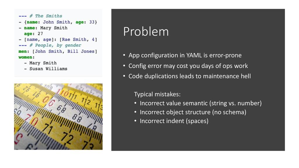 Problem • App configuration in YAML is error-pr...