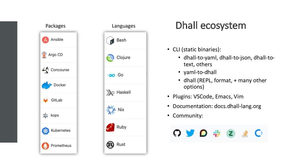 Dhall ecosystem • CLI (static binaries): • dhal...