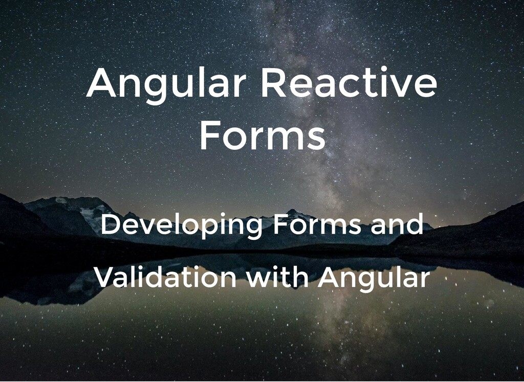Angular Reactive Forms Developing Forms and Val...